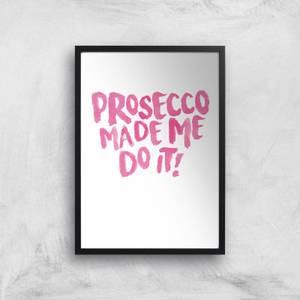 Prosecco Made Me Do It Art Print