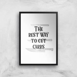The Best Way To Cut Carbs Art Print