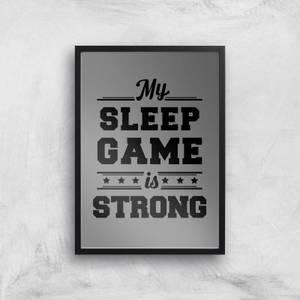 My Sleep Game Is Strong Art Print