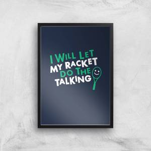 I Will Let My Racket Do The Talking Art Print