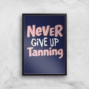 Never Give Up Tanning Art Print
