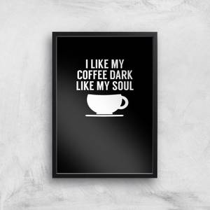 I Like My Coffee Dark Like My Soul Art Print