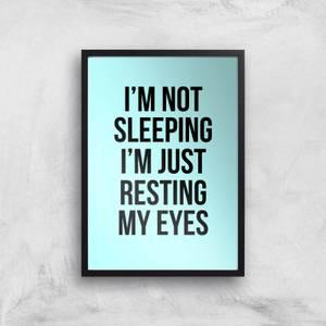 Im Not Sleeping Im Resting My Eyes Art Print