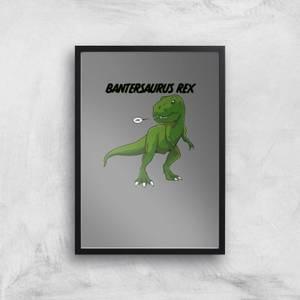 Bantersaurus Rex Art Print