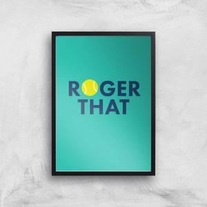 Roger That Art Print