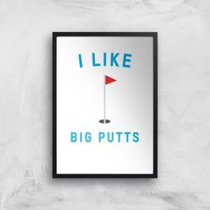 I Like Big Putts Art Print