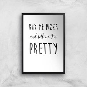 Buy Me Pizza And Tell Me Im Pretty Art Print