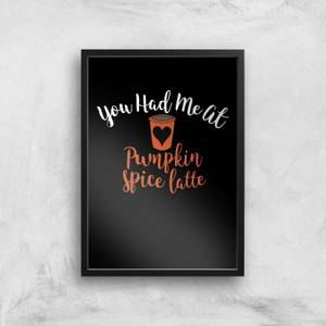 You Had Me At Pumpkin Spice Latte Art Print