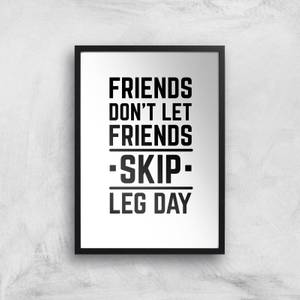 Friends Don't Let Friends Skip Leg Day Art Print