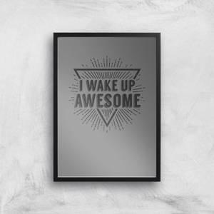 I Wake Up Awesome Art Print