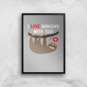 I Love Hanging With You Art Print