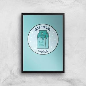 Soy To The World Art Print