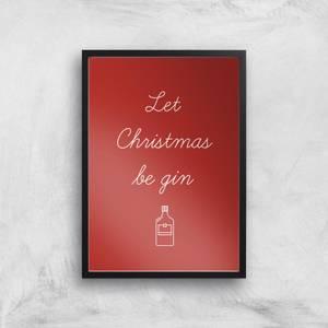 Let Christmas Be Gin Art Print