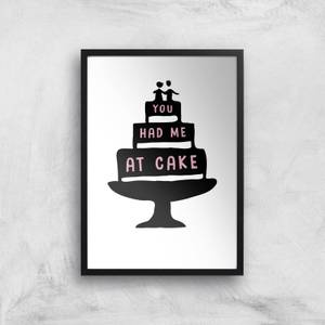 You Had Me At Cake Art Print