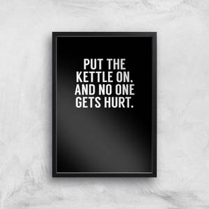 Put The Kettle On And No One Gets Hurt Art Print
