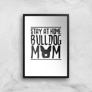 Stay At Home Bulldog Mom Art Print