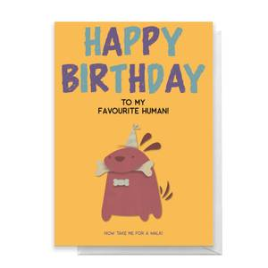Happy Birthday To My Favourite Human! Dog Version Greetings Card