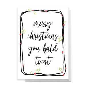 Merry Christmas You Bald Twat Greetings Card