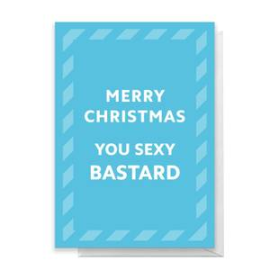 Merry Christmas You Sexy Bastard Greetings Card