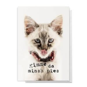 Gimme Da Minsh Pies Greetings Card