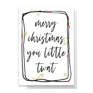 Merry Christmas You Little Twat Greetings Card