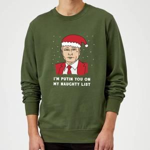 I'm Putin You On My Naughty List Sweatshirt - Forest Green