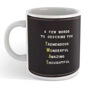 A Few Words To Describe You T.W.A.T - Mug