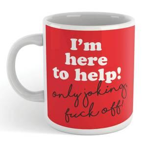 I'm Here To Help! Mug