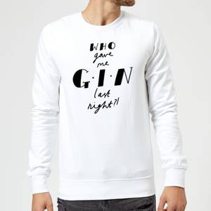 Who Gave Me Gin Last Night? Sweatshirt - White