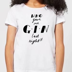Who Gave Me Gin Last Night? Women's T-Shirt - White