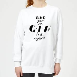 Who Gave Me Gin Last Night? Women's Sweatshirt - White