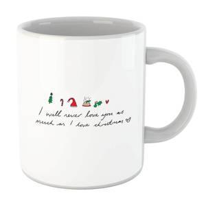 I Will Never Love You As Much As I Love Christmas - Emojis Mug