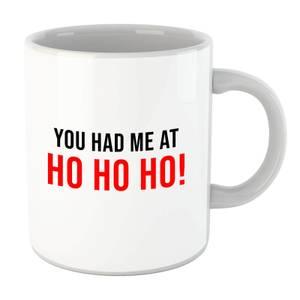 You Had Me At Ho Ho Ho! Mug