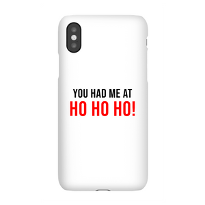 You Had Me At Ho Ho Ho! Phone Case for iPhone and Android