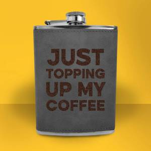 Just Topping Up My Coffee Engraved Hip Flask - Grey