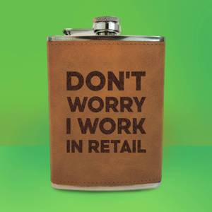 Don't Worry I Work In Retail Engraved Hip Flask - Brown
