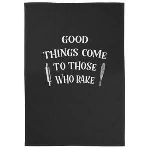Good Things Come To Those Who Bake Cotton Black Tea Towel