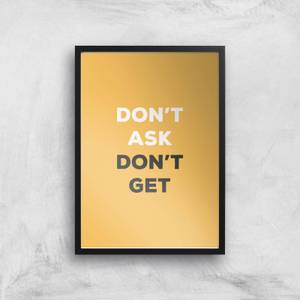 Don't Ask Don't Get Giclée Art Print