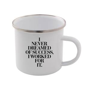 The Motivated Type I Never Dreamed Of Success, I Worked For It Enamel Mug