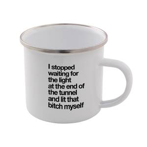 The Motivated Type I Stopped Waiting For The Light At The End Of The Tunnel Enamel Mug