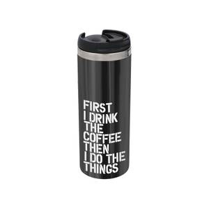The Motivated Type First I Drink The Coffee Stainless Steel Thermo Travel Mug - Metallic Finish