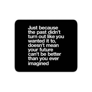 The Motivated Type Just Because The Past Didn't Turn Out Like You Wanted It To Mouse Mat