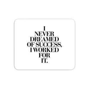 The Motivated Type I Never Dreamed Of Success, I Worked For It Mouse Mat