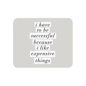 The Motivated Type I Have To Be Successful Because I Like Expensive Things Mouse Mat