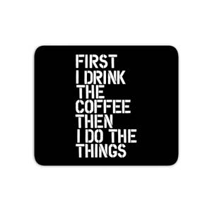 The Motivated Type First I Drink The Coffee - Black Mouse Mat