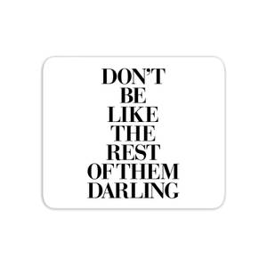 The Motivated Type Don't Be Like The Rest Of Them Darling Mouse Mat