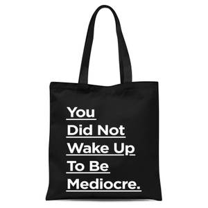 The Motivated Type You Did Not Wake Up To Be Mediocre. Tote Bag - Black