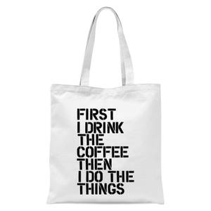 The Motivated Type First I Drink The Coffee Then I Do The Things Tote Bag - White