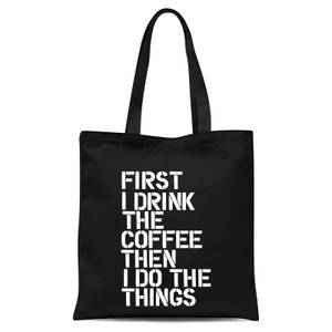 The Motivated Type First I Drink The Coffee Then I Do The Things Tote Bag - Black