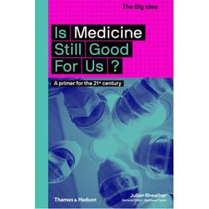 Thames and Hudson Ltd Is Medicine Still Good for Us?